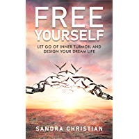 FREE YOURSELF: Let Go of Inner Turmoil and  Design Your Dream Life (Self Discovery Book 1) (English Edition)