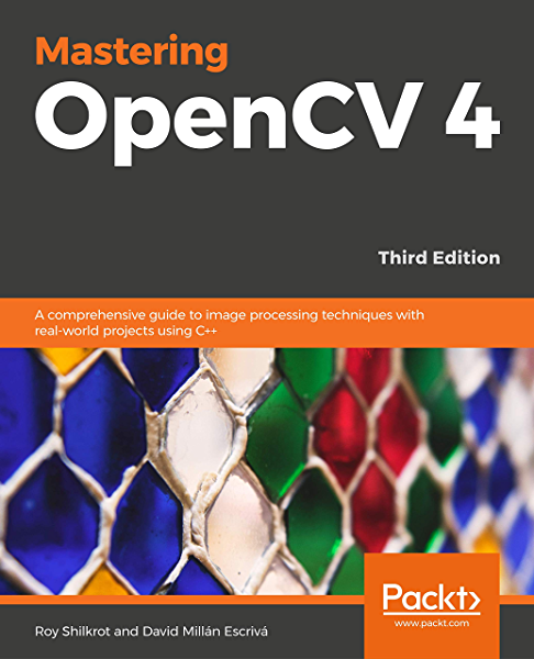 Mastering OpenCV 4: A comprehensive guide to building computer ...