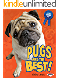 Pugs Are the Best! (The Best Dogs Ever)