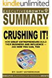 Summary: Crushing It! - How Great Entrepreneurs Build Their Business and Influence—and How You Can, Too by Gary Vaynerchuk (Gary Vaynerchuk, Social Media, Social Media Marketing, Entrepreneur)