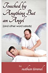 Touched by Anything But an Angel (and other word salads) Kindle Edition
