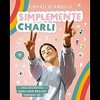 Simplemente Charli: Mis secretos para que brilles siendo tú