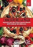 I maestri della pizza. Imparerai a fare oltre 35 tipi d'impasto differenti ed 83 ricette per fare ottime pizze: 1