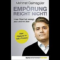Empörung reicht nicht!: Unser Staat hat versagt. Jetzt sind wir dran. Mein Plädoyer im NSU-Prozess (German Edition)