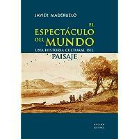 El espectáculo del mundo: Una historia cultural del paisaje (Lecturas de paisaje)