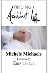 Finding the Abundant Life: Foreword by Michele Michaels (English Edition) eBook Kindle