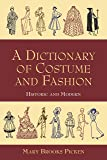 Dictionary of Costume and Fashion: Historic and Modern