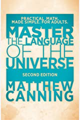 Master the Language of the Universe: Practical Math. Made Simple. For Adults. Kindle Edition