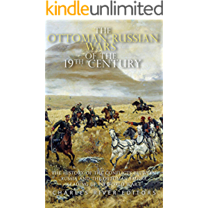 The Ottoman-Russian Wars of the 19th Century: The History of the Conflicts Between Russia and the Ottoman Empire Leading…