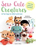 Sew Cute Creatures: 12 Fun Toys to Stitch and Love