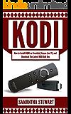 KODI: How to Install  Kodi on Fire Stick, Stream Live TV, and Install The Latest Add-Ons (Exodus, Genesis, Soundplex, Hulu Plus Lots more!) (English Edition)