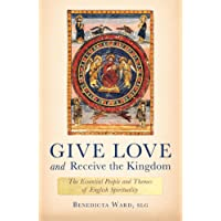 Give Love and Receive the Kingdom: Essential People and Themes of English Spirituality