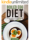 Boiled Egg Diet: Eat Smart for Quick Results & Discover How to Keep the Weight Off
