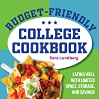 Budget-Friendly College Cookbook: Eating Well with Limited Space, Storage, and Savings