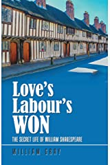 Love's Labour's Won: The Secret Life of William Shakespeare Kindle Edition