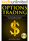 Options Trading: 30 Highly Effective Tips and Tricks to Start Properly, Avoid Major Mistakes and 10x Your Profits with Stock Options (Trading for a Living, ... Money Online, Options Greeks and More!)