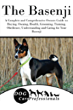 The Basenji: A Complete and Comprehensive Owners Guide to: Buying, Owning, Health, Grooming, Training, Obedience, Understanding and Caring for Your Basenji ... Caring for a Dog from a Puppy to Old Age)