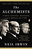 The Alchemists: Three Central Bankers and a World on Fire