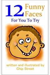 12 Funny Faces For You To Try: From Happy To Angry To Silly To Loved, Faces Share Our Feelings Kindle Edition