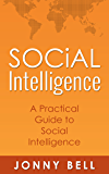 Social Intelligence: A Practical Guide to Social Intelligence: Communication Skills - Social Skills - Communication Theory - Emotional Intelligence - (English Edition)