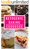 Ketogenic Baking Cookbook: Delicious Ketogenic Bread And Baking Recipes For Helping You Lose Weight! (Ketogenic Dessert Recipes Book 1)