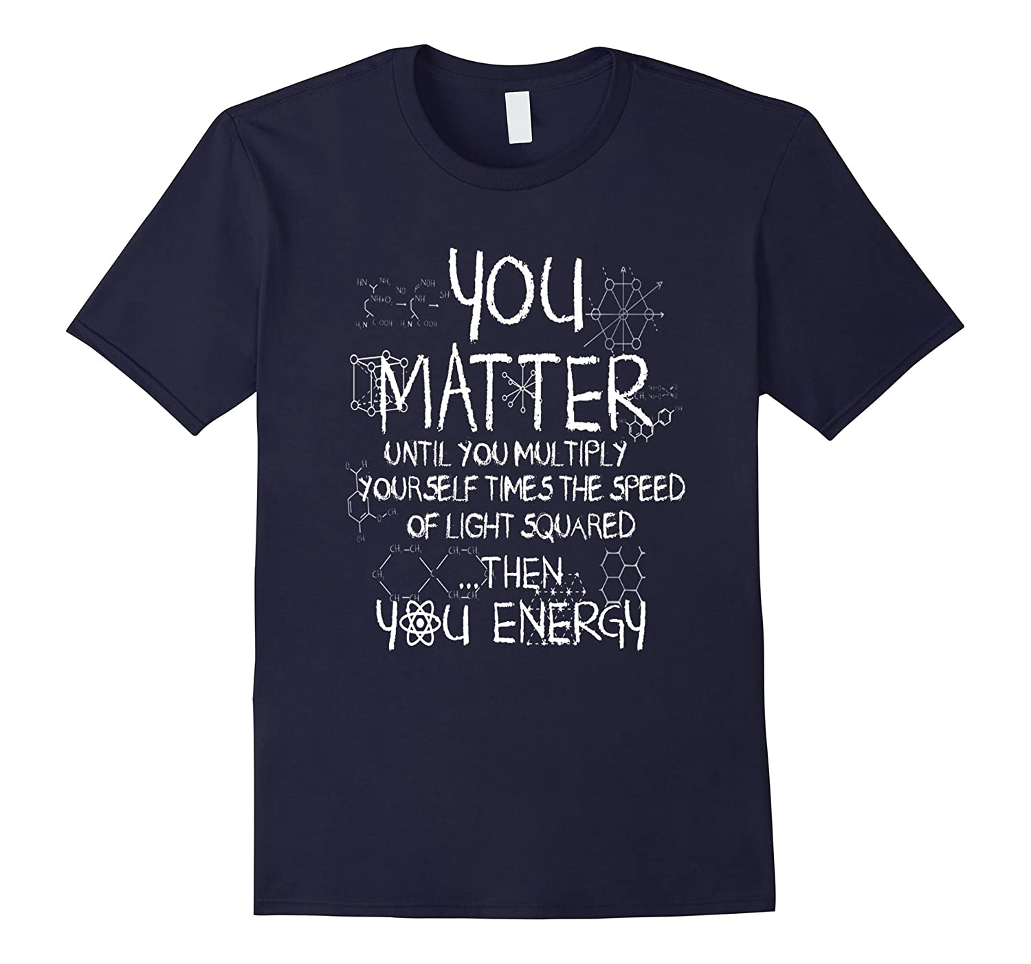 Funny Science/Physics Tee, You Matter Then You Energy Shirt-FL