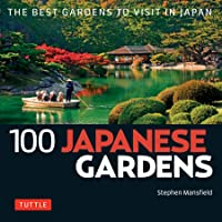 100 Japanese Gardens (100 Japanese Sites To See)