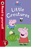 Peppa Pig: Little Creatures - Read it yourself with Ladybird: Level 1 (Read It Yourself Level 1)
