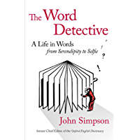 The Word Detective: A Life in Words: From Serendipity to Selfie