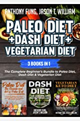 Paleo Diet + Dash Diet + Vegetarian Diet: 3 Books in 1: The Complete Beginner's Bundle to Paleo Diet, Dash Diet & Vegetarian Diet Kindle Edition