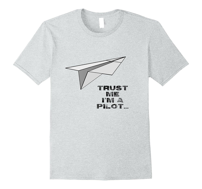 b662c671ee TRUST ME IM A PILOT Tee Funny Aircraft Paper Plane T-shirt-TJ ...