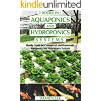 Aquaponics and Hydroponics Systems: Handy Guide for Commercial and Homemade Aquaponics and Hydroponics Systems