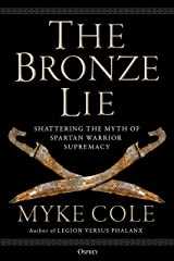 The Bronze Lie: Shattering the Myth of Spartan Warrior Supremacy Kindle Edition