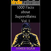 1000 Facts about Supervillains Vol. 1
