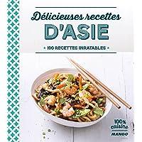 Délicieuses recettes d'Asie : 100 recettes inratables