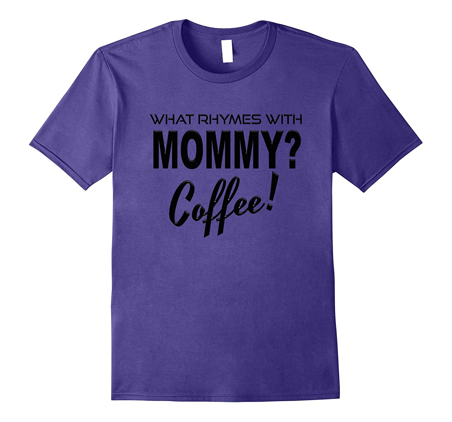 What Rhymes Mommy Coffee T-shirt Funny Mom Life Java Humor-FL