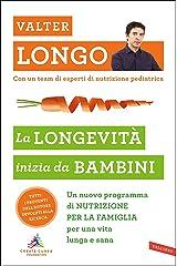 La longevità inizia da bambini: Un nuovo programma di NUTRIZIONE PER LA FAMIGLIA per una vita lunga e sana (Italian Edition) Kindle Edition