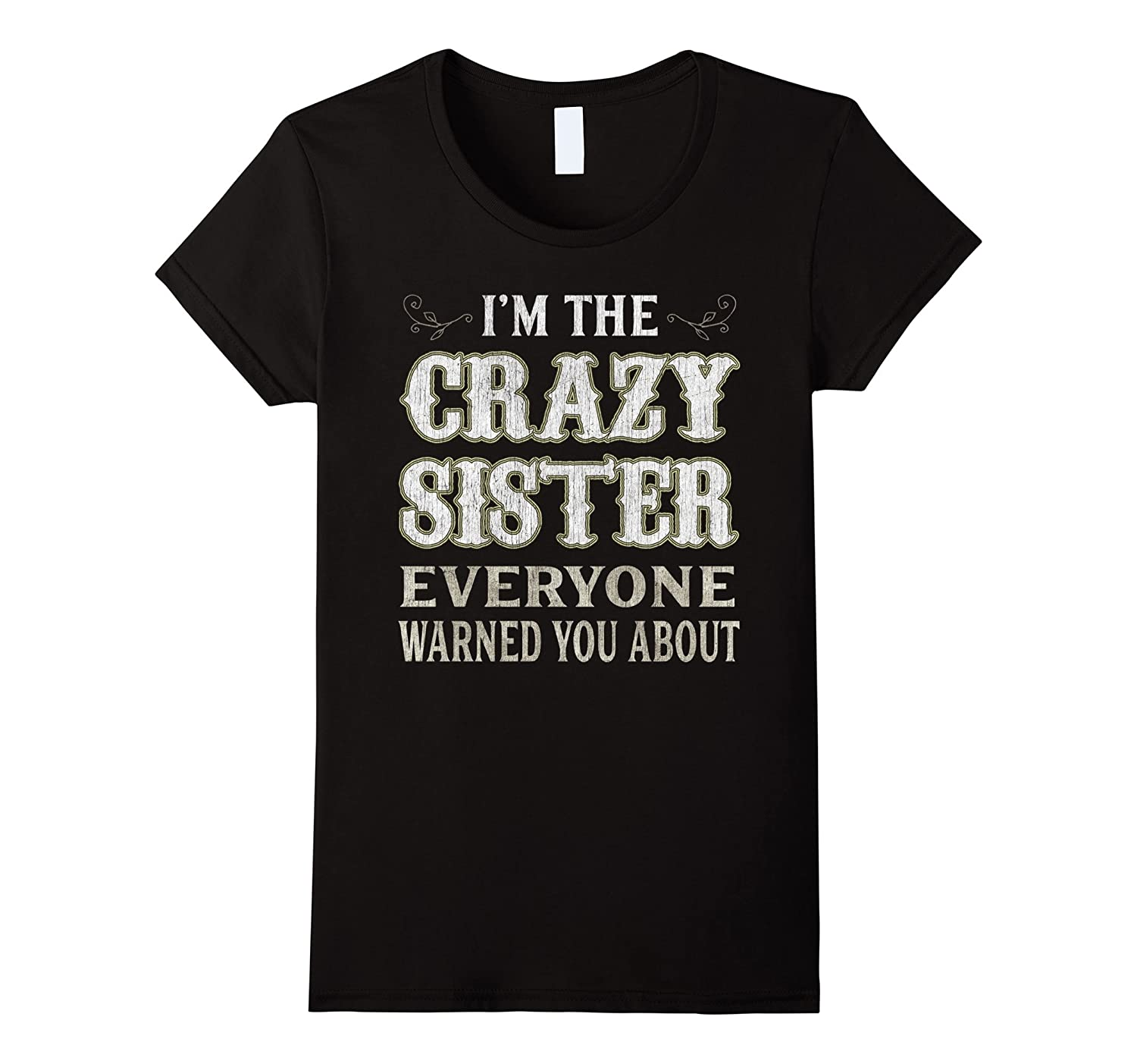 Womens I'm The Crazy Sister Everyone Warned You About T-Shirt-TH