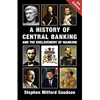 A History of Central Banking and the Enslavement of Mankind (English Edition)