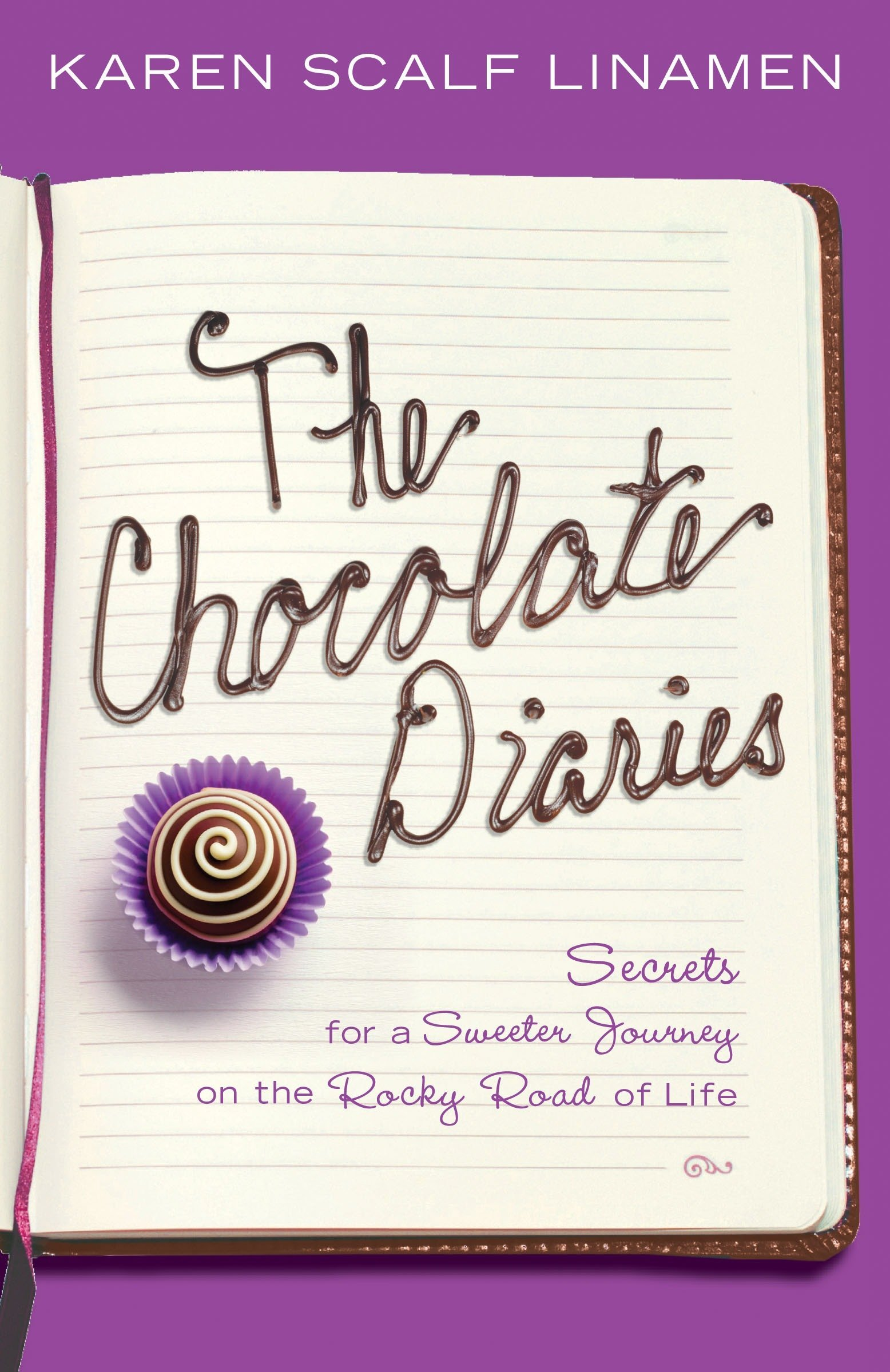 The Chocolate Diaries: Secrets for a Sweeter Journey on the Rocky Road of Life