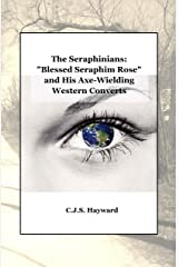 "The Seraphinians: ""Blessed Seraphim Rose"" and His Axe-Wielding Western Converts (Best Works Book 2) Kindle Edition"