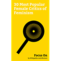 Focus On: 30 Most Popular Female Critics of Feminism: Tomi Lahren, Ann Coulter, Lauren Southern, Laura Ingraham, Louise Mensch, Katherine Timpf, Camille ... Schlafly, Christina Hoff Sommers, etc.