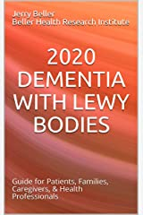 2020 DEMENTIA WITH LEWY BODIES: Guide for Patients, Families, Caregivers, & Health Professionals (2020 Dementia Overview Book 1) Kindle Edition