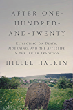 After One-Hundred-and-Twenty: Reflecting on Death, Mourning, and the Afterlife in the Jewish Tradition (Library of Jewish Ideas)