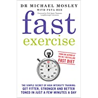 Fast Exercise: The simple secret of high intensity training-get fitter, stronger and better toned in just a few minutes a day