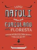 Coriolano della Floresta: Versione integrale dell'opera originale pubblicata nel 1914