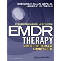 Eye Movement Desensitization and Reprocessing (EMDR)Therapy Scripted Protocols and...