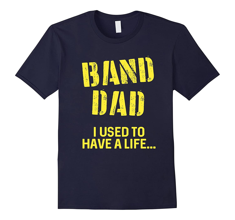 FUNNY BAND DAD T-SHIRT Marching Band Gift-Art