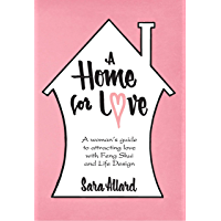 A Home for Love: A woman's guide to attracting love with Feng Shui and Life Design