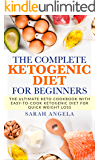 The Complete Ketogenic Diet For Beginners: The Ultimate Keto Cookbook With Easy-To-Cook Ketogenic Diet For Quick Weight Loss